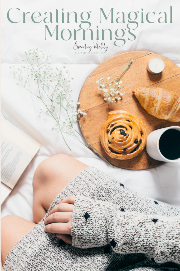 Creating Magical Mornings. Sharing my daily routine that sets me up for productive mornings and feeling my best. Follow Sprouting-Vitality for more! #mornings #routine #sproutingvitality